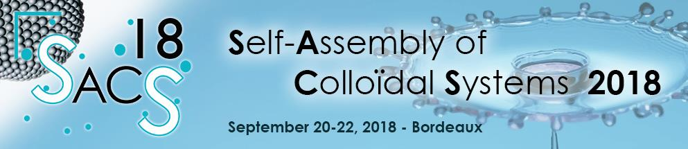 Self-Assembly of Colloidal Systems Conference (SACS'18), September 20-22, 2018 - Bordeaux